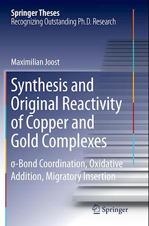 Bog, hæftet Synthesis and Original Reactivity of Copper and Gold Complexes : s-Bond Coordination, Oxidative Addition, Migratory Insertion af Maximilian Joost