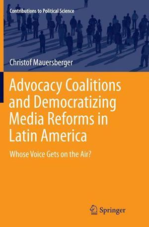 Bog, hæftet Advocacy Coalitions and Democratizing Media Reforms in Latin America : Whose Voice Gets on the Air? af Christof Mauersberger