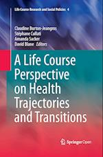 A Life Course Perspective on Health Trajectories and Transitions (Life Course Research and Social Policies, nr. 4)
