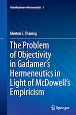 The Problem of Objectivity in Gadamer's Hermeneutics in Light of McDowell's Empiricism (Contributions to Hermeneutics, nr. 1)