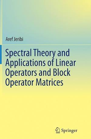 Bog, paperback Spectral Theory and Applications of Linear Operators and Block Operator Matrices af Aref Jeribi