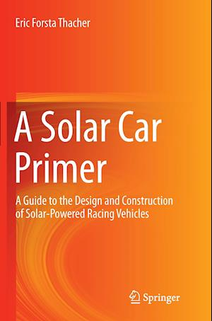 Bog, hæftet A Solar Car Primer : A Guide to the Design and Construction of Solar-Powered Racing Vehicles af Eric Forsta Thacher