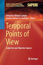 Temporal Points of View (Studies in Applied Philosophy Epistemology and Rational Eth, nr. 23)