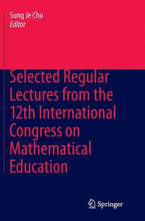 Bog, hæftet Selected Regular Lectures from the 12th International Congress on Mathematical Education