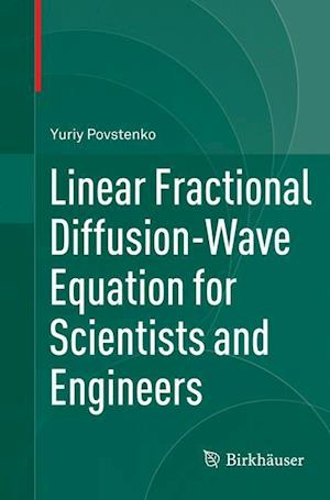 Bog, hæftet Linear Fractional Diffusion-Wave Equation for Scientists and Engineers af Yuriy Povstenko