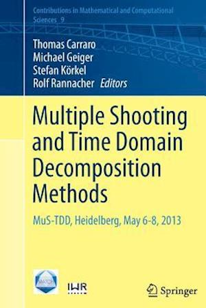 Multiple Shooting and Time Domain Decomposition Methods : MuS-TDD, Heidelberg, May 6-8, 2013