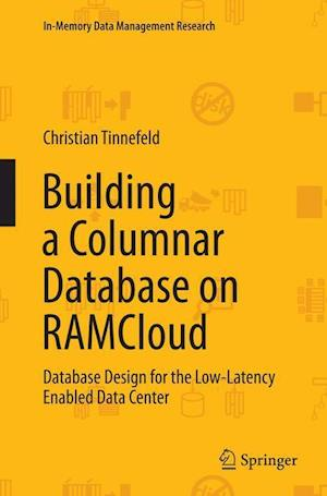 Bog, hæftet Building a Columnar Database on RAMCloud : Database Design for the Low-Latency Enabled Data Center af Christian Tinnefeld