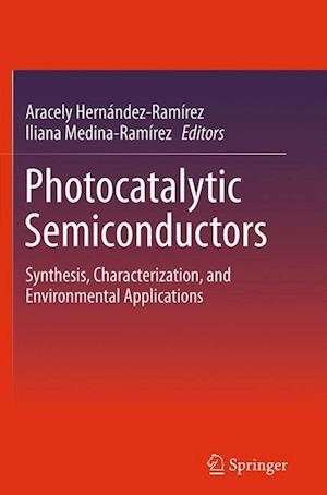Photocatalytic Semiconductors : Synthesis, Characterization, and Environmental Applications