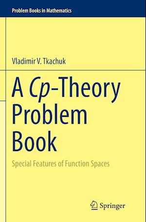 A Cp-Theory Problem Book : Special Features of Function Spaces