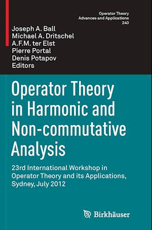 Operator Theory in Harmonic and Non-commutative Analysis : 23rd International Workshop in Operator Theory and its Applications, Sydney, July 2012