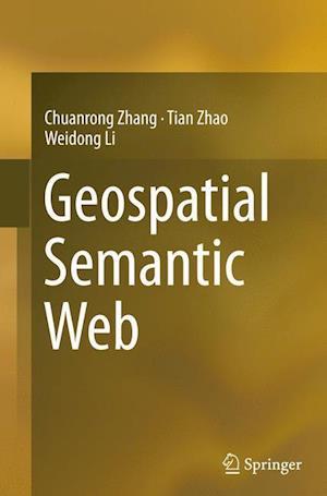 Bog, hæftet Geospatial Semantic Web af Weidong Li, Chuanrong Zhang, Tian Zhao