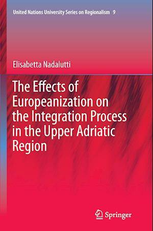 Bog, hæftet The Effects of Europeanization on the Integration Process in the Upper Adriatic Region af Elisabetta Nadalutti