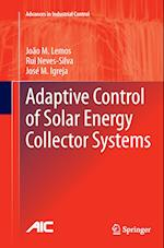Adaptive Control of Solar Energy Collector Systems (Advances in Industrial Control)