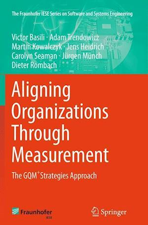 Aligning Organizations Through Measurement : The GQM+Strategies Approach