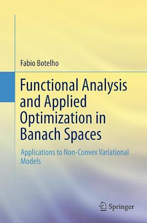 Functional Analysis and Applied Optimization in Banach Spaces : Applications to Non-Convex Variational Models