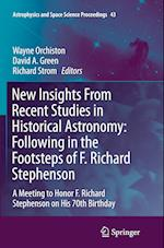 New Insights from Recent Studies in Historical Astronomy: Following in the Footsteps of F. Richard Stephenson (Astrophysics and Space Science Proceedings, nr. 43)