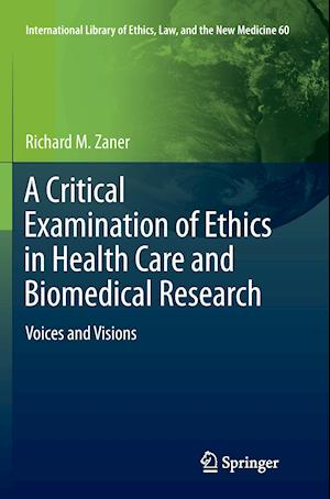 Bog, hæftet A Critical Examination of Ethics in Health Care and Biomedical Research : Voices and Visions af Richard M. Zaner