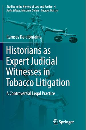 Historians as Expert Judicial Witnesses in Tobacco Litigation : A Controversial Legal Practice