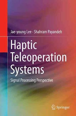 Haptic Teleoperation Systems : Signal Processing Perspective