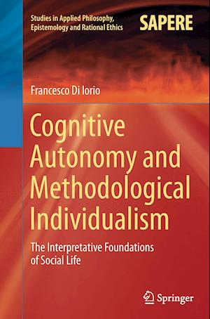 Bog, hæftet Cognitive Autonomy and Methodological Individualism : The Interpretative Foundations of Social Life af Francesco Di Iorio