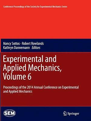 Experimental and Applied Mechanics, Volume 6 : Proceedings of the 2014 Annual Conference on Experimental and Applied Mechanics