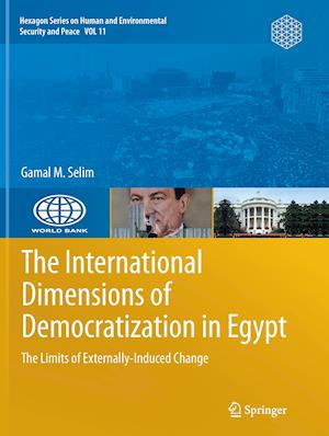 Bog, hæftet The International Dimensions of Democratization in Egypt : The Limits of Externally-Induced Change af Gamal M. Selim