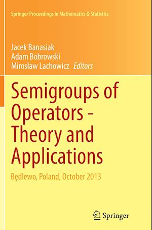 Semigroups of Operators -Theory and Applications : Bedlewo, Poland, October 2013