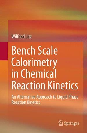 Bog, hæftet Bench Scale Calorimetry in Chemical Reaction Kinetics : An Alternative Approach to Liquid Phase Reaction Kinetics af Wilfried Litz