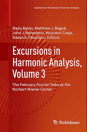 Bog, hæftet Excursions in Harmonic Analysis, Volume 3 : The February Fourier Talks at the Norbert Wiener Center