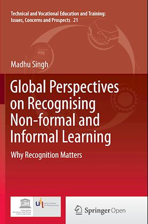 Global Perspectives on Recognising Non-formal and Informal Learning : Why Recognition Matters