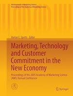 Marketing, Technology and Customer Commitment in the New Economy (Developments in Marketing Science Proceedings of the Academy of Marketing Science)