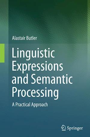 Linguistic Expressions and Semantic Processing : A Practical Approach