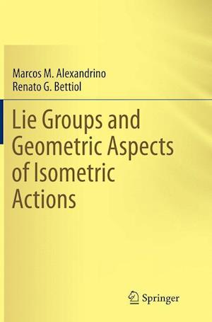 Bog, paperback Lie Groups and Geometric Aspects of Isometric Actions af Marcos M. Alexandrino
