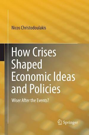 How Crises Shaped Economic Ideas and Policies : Wiser After the Events?