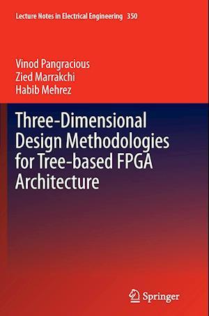 Bog, hæftet Three-Dimensional Design Methodologies for Tree-based FPGA Architecture af Zied Marrakchi, Habib Mehrez, Vinod Pangracious