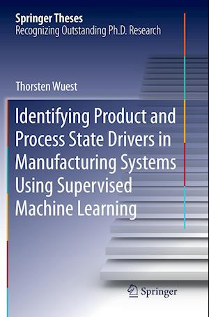 Bog, hæftet Identifying Product and Process State Drivers in Manufacturing Systems Using Supervised Machine Learning af Thorsten Wuest