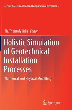 Bog, hæftet Holistic Simulation of Geotechnical Installation Processes : Numerical and Physical Modelling