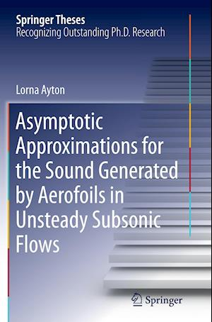 Bog, hæftet Asymptotic Approximations for the Sound Generated by Aerofoils in Unsteady Subsonic Flows af Lorna Ayton