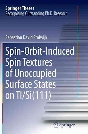 Bog, hæftet Spin-Orbit-Induced Spin Textures of Unoccupied Surface States on Tl/Si(111) af Sebastian David Stolwijk