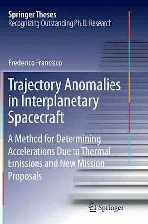 Trajectory Anomalies in Interplanetary Spacecraft : A Method for Determining Accelerations Due to Thermal Emissions and New Mission Proposals