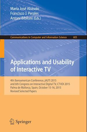 Applications and Usability of Interactive TV : 4th Iberoamerican Conference, jAUTI 2015, and 6th Congress on Interactive Digital TV, CTVDI 2015, Palma