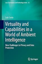 Virtuality and Capabilities in a World of Ambient Intelligence : New Challenges to Privacy and Data Protection