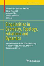 Singularities in Geometry, Topology, Foliations and Dynamics : A Celebration of the 60th Birthday of José Seade, Merida, Mexico, December 2014