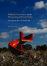 Political Correctness and the Destruction of Social Order : Chronicling the Rise of the Pristine Self