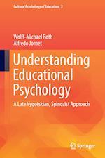 Understanding Educational Psychology : A Late Vygotskian, Spinozist Approach