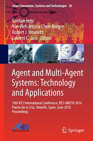 Agent and Multi-Agent Systems: Technology and Applications : 10th KES International Conference, KES-AMSTA 2016 Puerto de la Cruz, Tenerife, Spain, Jun