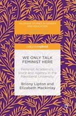 We Only Talk Feminist Here (Palgrave Studies in Gender and Education)