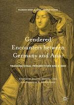 Gendered Encounters Between Germany and Asia (Palgrave Series in Asian German Studies)