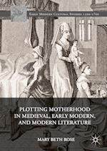 Plotting Motherhood in Medieval, Early Modern, and Modern Literature (Early Modern Cultural Studies)