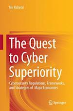 The Quest to Cyber Superiority : Cybersecurity Regulations, Frameworks, and Strategies of Major Economies